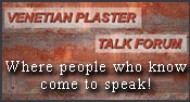 Venetian Plaster Talk Forum, Where people who know come to speak